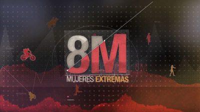 8M - Mujeres Extremas